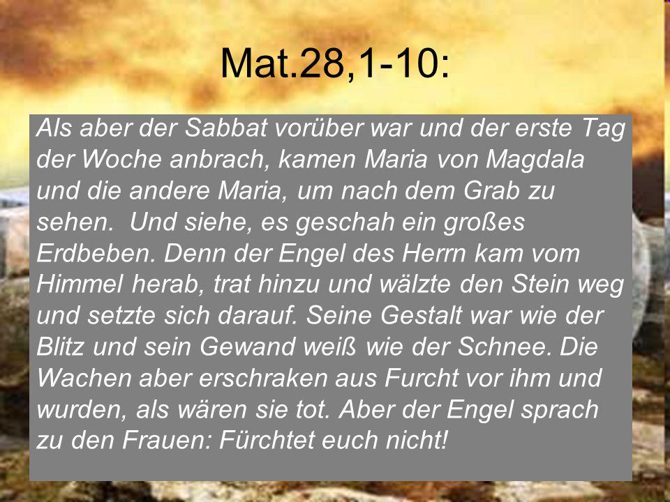Mat.28,1-10: Als aber der Sabbat vorüber war und der erste Tag