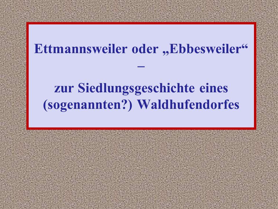 """Ettmannsweiler oder """"Ebbesweiler – zur Siedlungsgeschichte eines (sogenannten ) Waldhufendorfes"""
