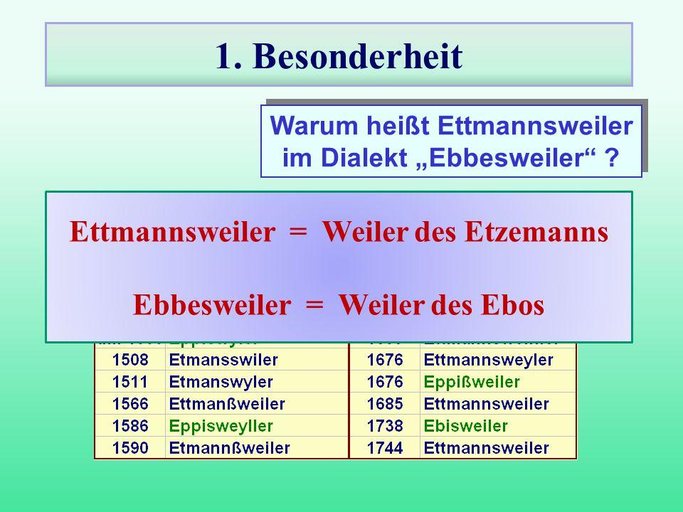 1. Besonderheit Ettmannsweiler = Weiler des Etzemanns