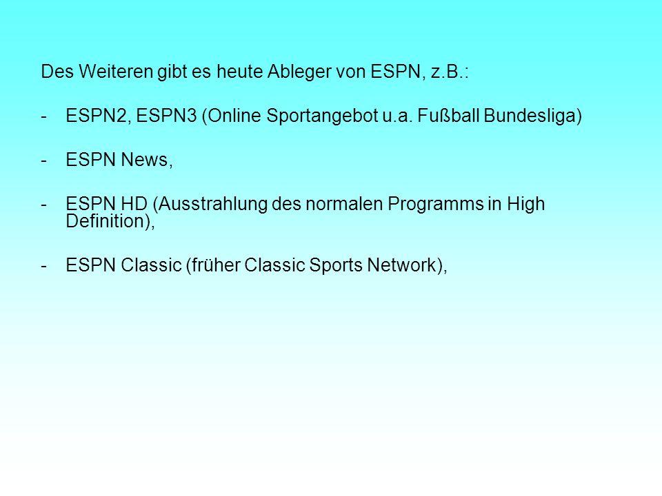 Des Weiteren gibt es heute Ableger von ESPN, z.B.: