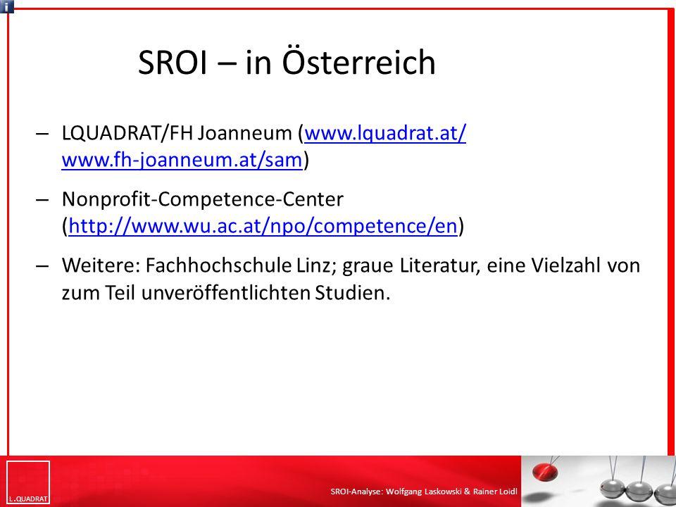 SROI – in Österreich LQUADRAT/FH Joanneum (www.lquadrat.at/ www.fh-joanneum.at/sam)