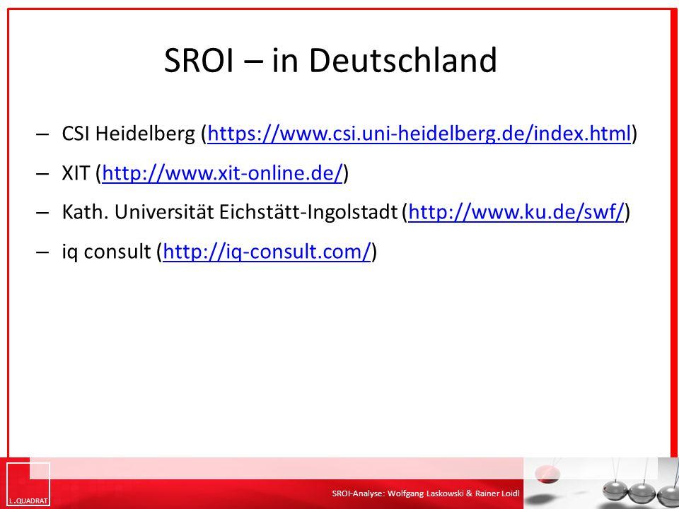 SROI – in Deutschland CSI Heidelberg (https://www.csi.uni-heidelberg.de/index.html) XIT (http://www.xit-online.de/)