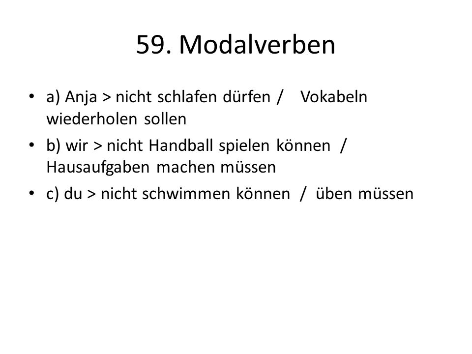 59. Modalverben a) Anja > nicht schlafen dürfen / Vokabeln wiederholen sollen.
