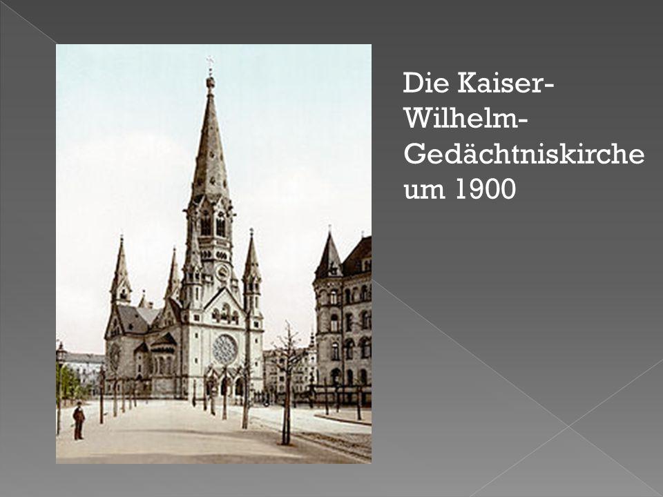 Die Kaiser-Wilhelm- Gedächtniskirche um 1900