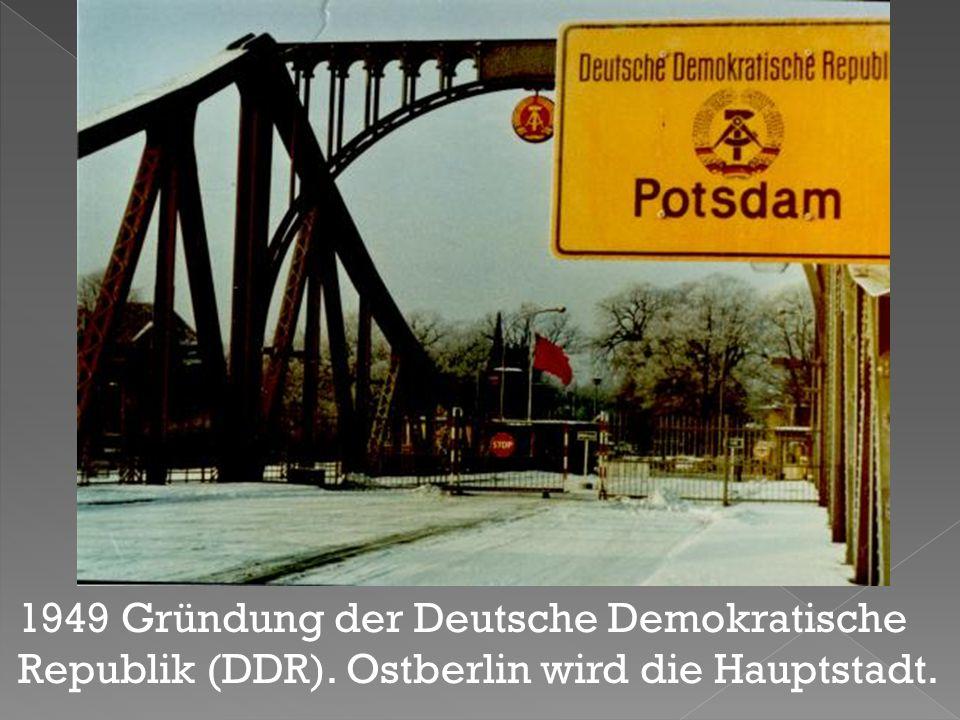 1949 Gründung der Deutsche Demokratische Republik (DDR)