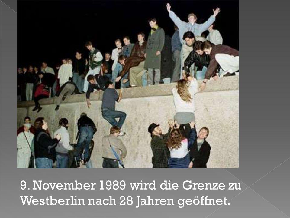 9. November 1989 wird die Grenze zu Westberlin nach 28 Jahren geöffnet.