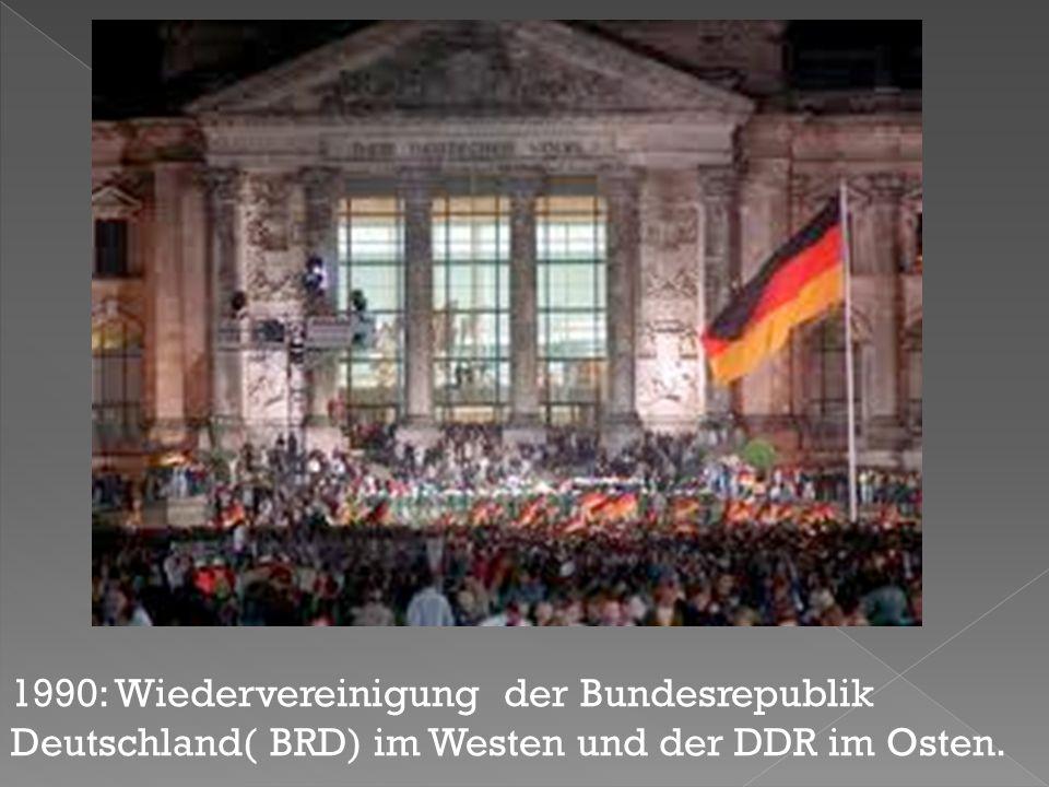 1990: Wiedervereinigung der Bundesrepublik Deutschland( BRD) im Westen und der DDR im Osten.