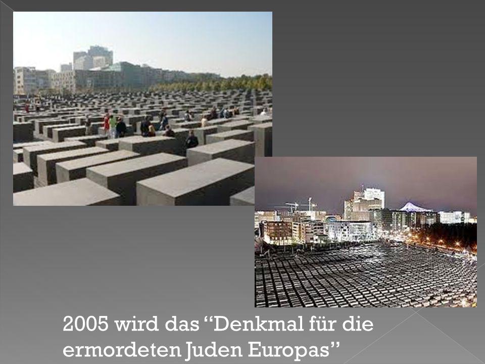 2005 wird das Denkmal für die ermordeten Juden Europas geöffnet.