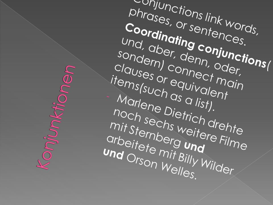 Konjunktionen Conjunctions link words, phrases, or sentences.