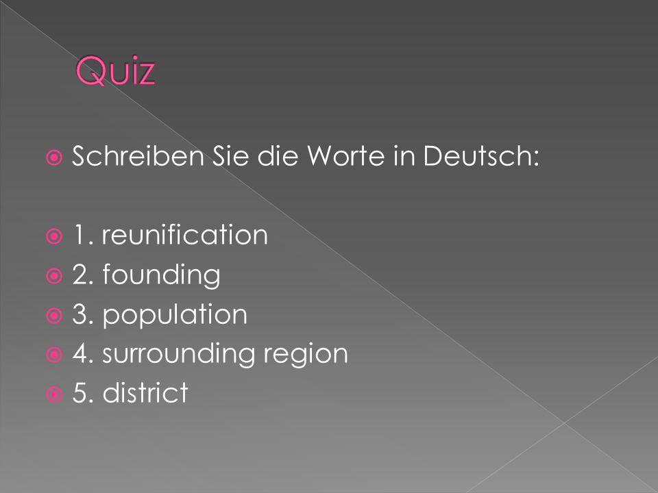 Quiz Schreiben Sie die Worte in Deutsch: 1. reunification 2. founding
