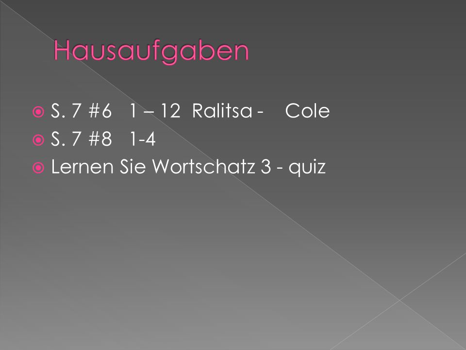 Hausaufgaben S. 7 #6 1 – 12 Ralitsa - Cole S. 7 #8 1-4
