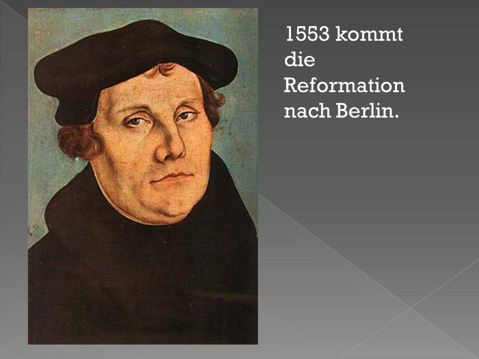 1553 kommt die Reformation nach Berlin.