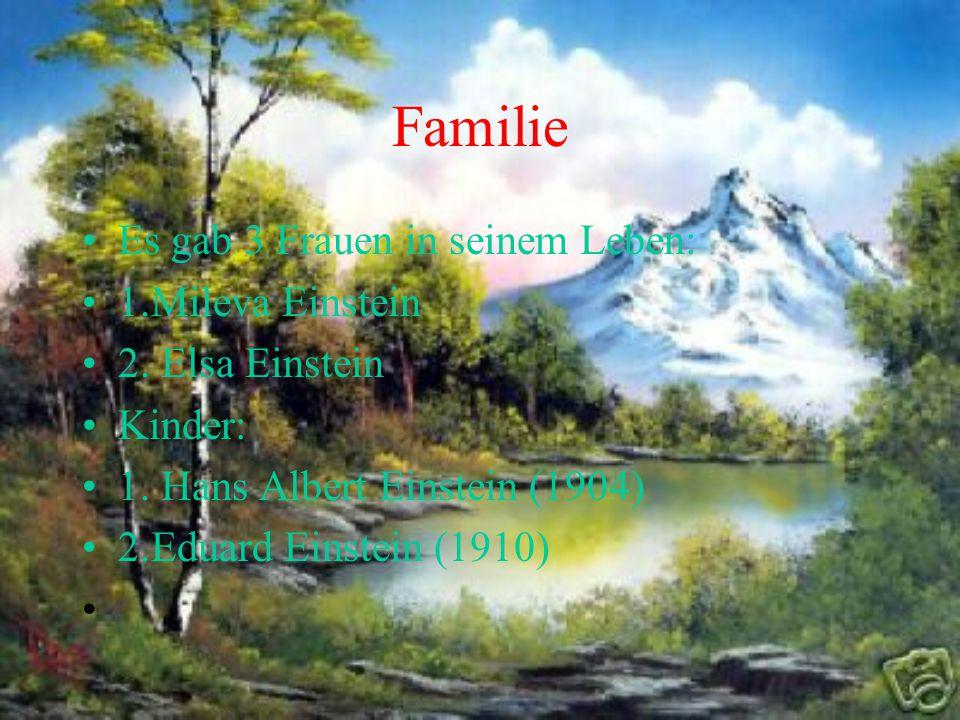Familie Es gab 3 Frauen in seinem Leben: 1.Mileva Einstein