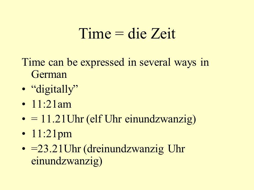Time = die Zeit Time can be expressed in several ways in German