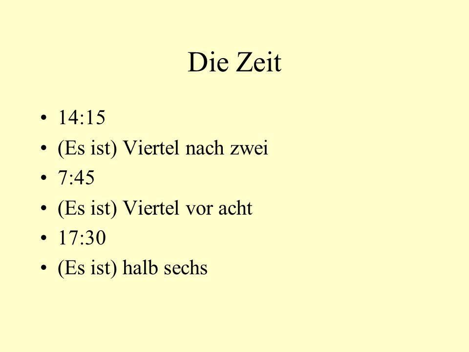 Die Zeit 14:15 (Es ist) Viertel nach zwei 7:45