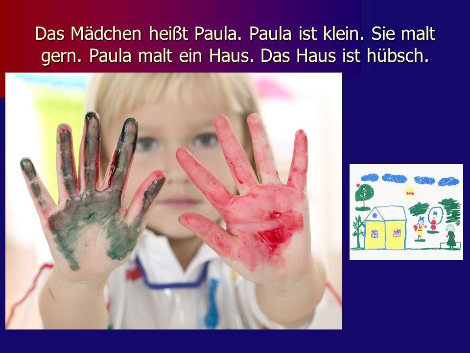 Das Mädchen heißt Paula. Paula ist klein. Sie malt gern