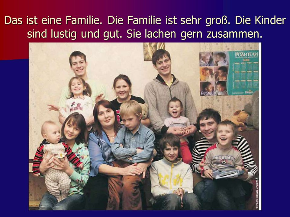 Das ist eine Familie. Die Familie ist sehr groß
