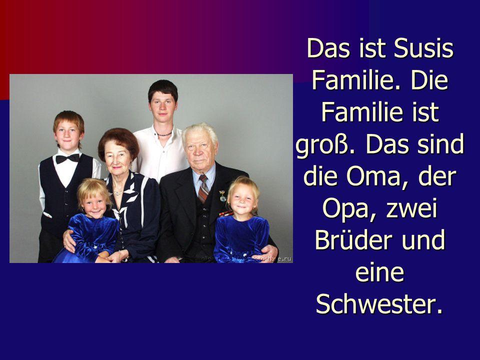Das ist Susis Familie. Die Familie ist groß