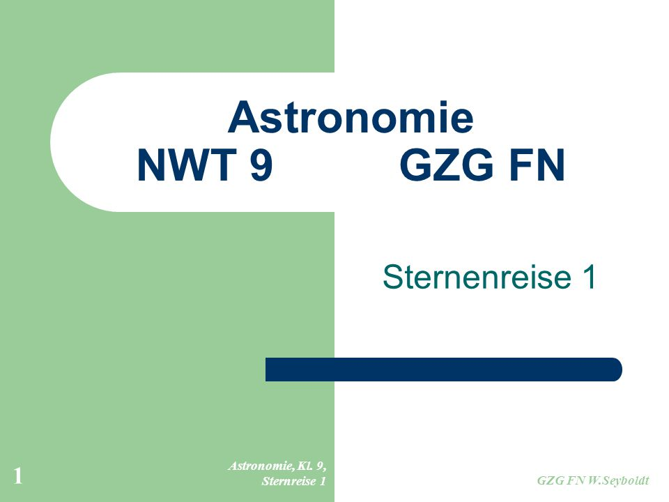 Astronomie NWT 9 GZG FN Sternenreise 1 Astronomie, Kl. 9, Sternreise 1