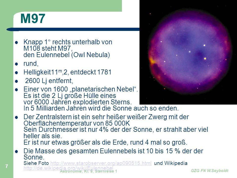 M97 Knapp 1° rechts unterhalb von M108 steht M97, den Eulennebel (Owl Nebula) rund, Helligkeit11m,2, entdeckt 1781.