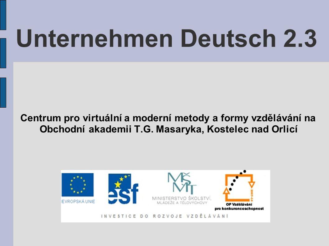 Unternehmen Deutsch 2.3 Centrum pro virtuální a moderní metody a formy vzdělávání na.