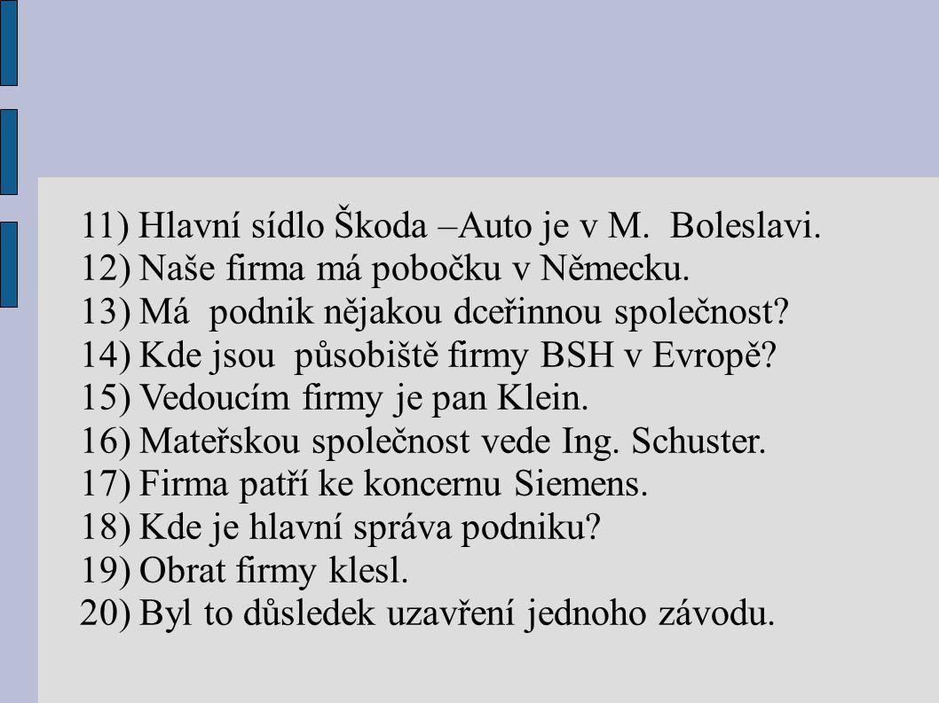 11) Hlavní sídlo Škoda –Auto je v M. Boleslavi.