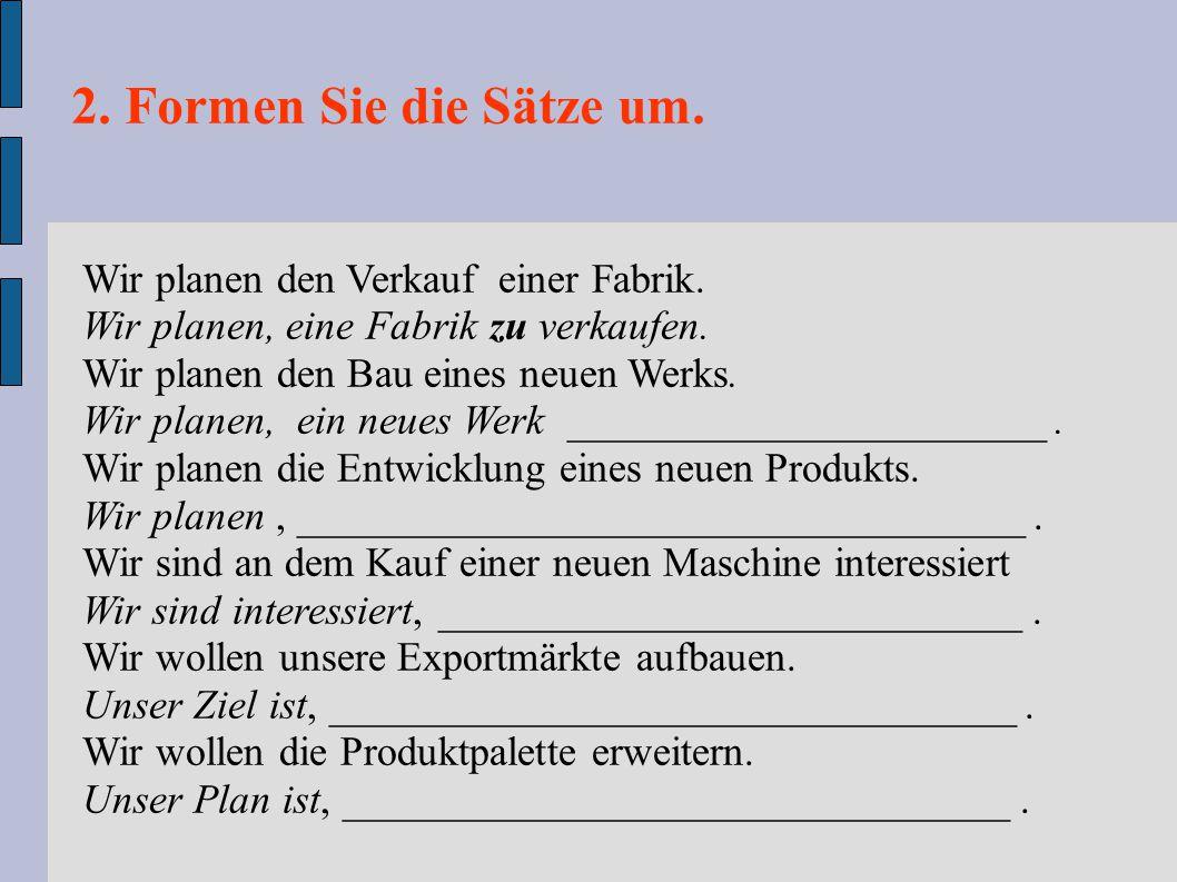 2. Formen Sie die Sätze um. Wir planen den Verkauf einer Fabrik.