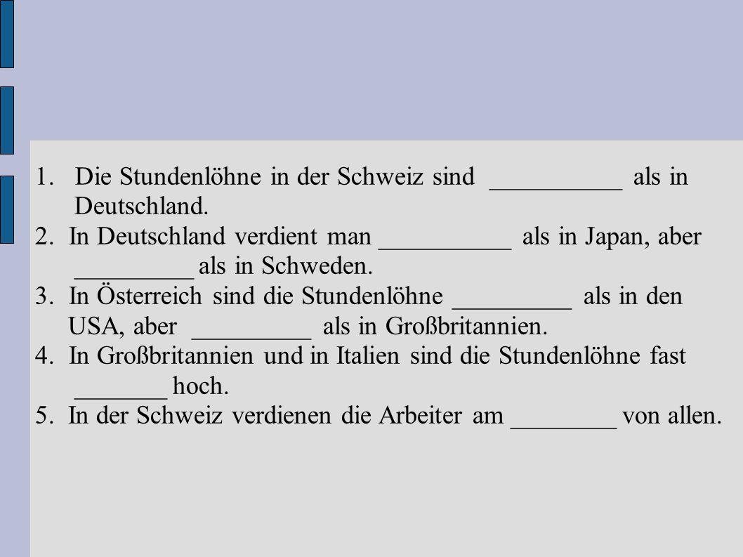 Die Stundenlöhne in der Schweiz sind __________ als in
