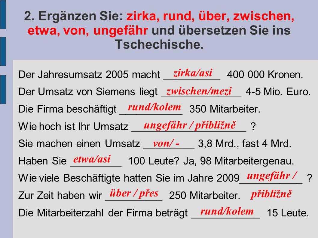 2. Ergänzen Sie: zirka, rund, über, zwischen, etwa, von, ungefähr und übersetzen Sie ins Tschechische.
