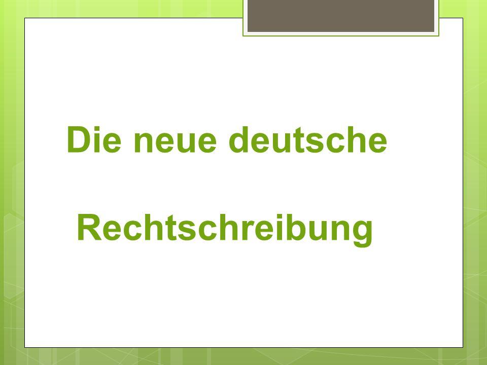 Die Neue Deutsche Rechtschreibung Ppt Video Online