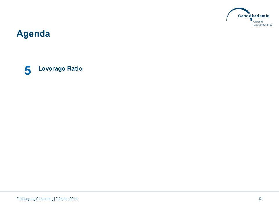 07.04.2017 Agenda 5 Leverage Ratio Fachtagung Controlling | Frühjahr 2014 Pfad\Dateiname