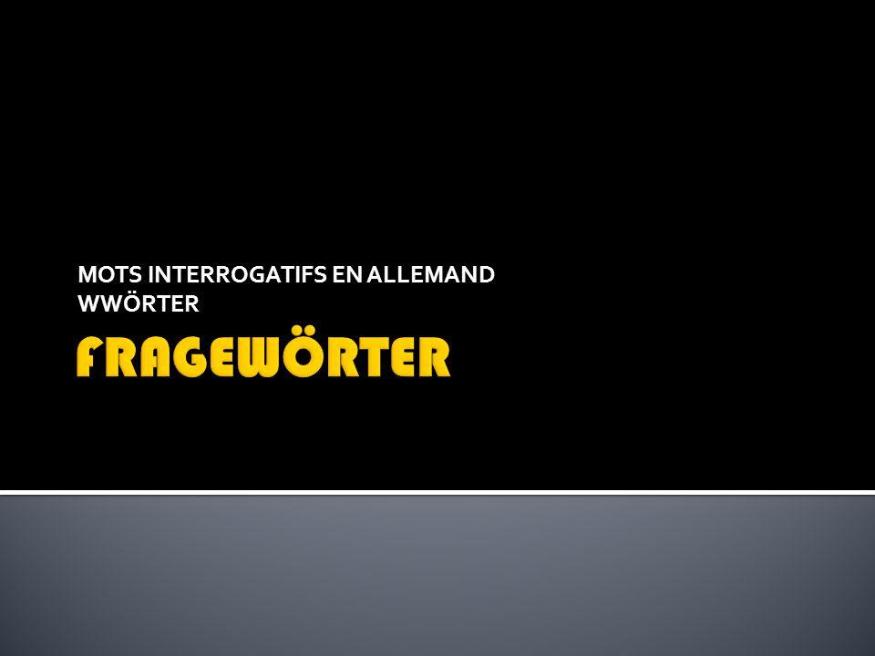 MOTS INTERROGATIFS EN ALLEMAND WWÖRTER