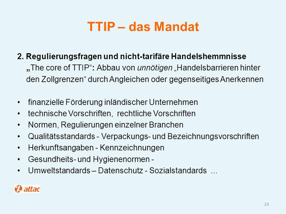 """TTIP – das Mandat 2. Regulierungsfragen und nicht-tarifäre Handelshemmnisse. """"The core of TTIP : Abbau von unnötigen """"Handelsbarrieren hinter."""