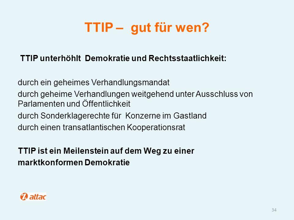 TTIP – gut für wen TTIP unterhöhlt Demokratie und Rechtsstaatlichkeit: durch ein geheimes Verhandlungsmandat.