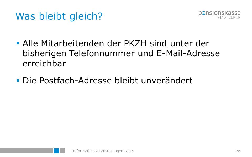 Was bleibt gleich Alle Mitarbeitenden der PKZH sind unter der bisherigen Telefonnummer und E-Mail-Adresse erreichbar.