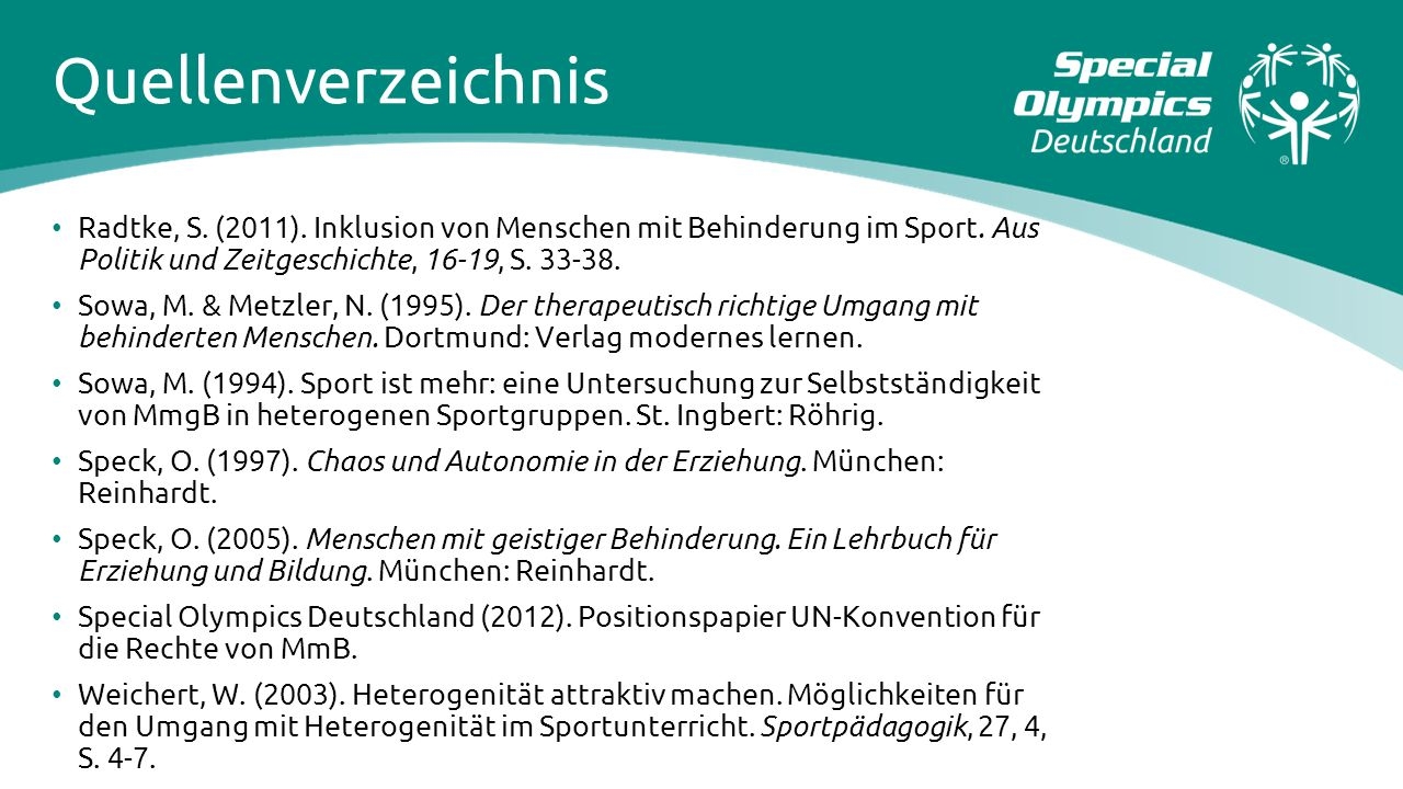 Quellenverzeichnis Radtke, S. (2011). Inklusion von Menschen mit Behinderung im Sport. Aus Politik und Zeitgeschichte, 16-19, S. 33-38.