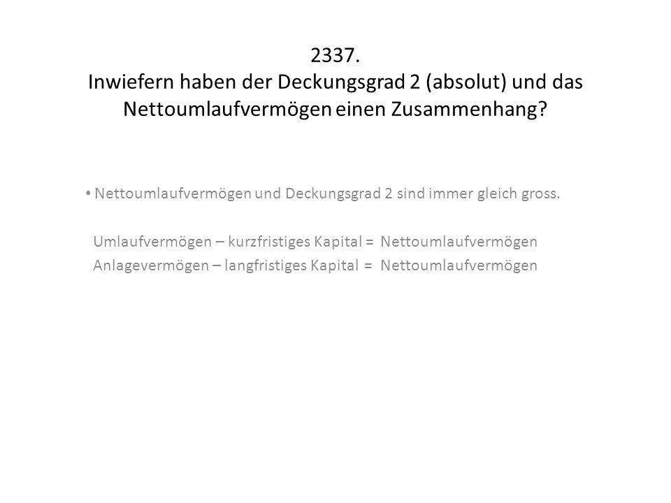2337. Inwiefern haben der Deckungsgrad 2 (absolut) und das Nettoumlaufvermögen einen Zusammenhang