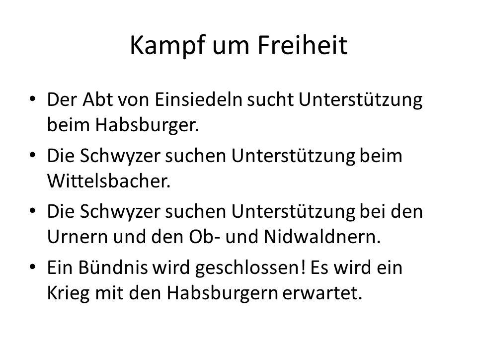 Kampf um Freiheit Der Abt von Einsiedeln sucht Unterstützung beim Habsburger. Die Schwyzer suchen Unterstützung beim Wittelsbacher.