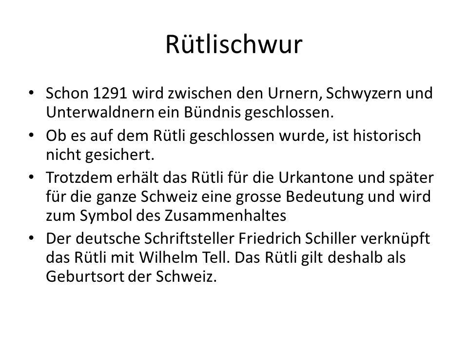 Rütlischwur Schon 1291 wird zwischen den Urnern, Schwyzern und Unterwaldnern ein Bündnis geschlossen.