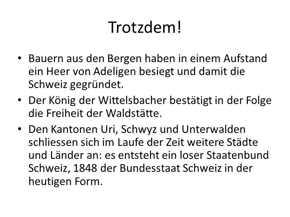 Trotzdem! Bauern aus den Bergen haben in einem Aufstand ein Heer von Adeligen besiegt und damit die Schweiz gegründet.