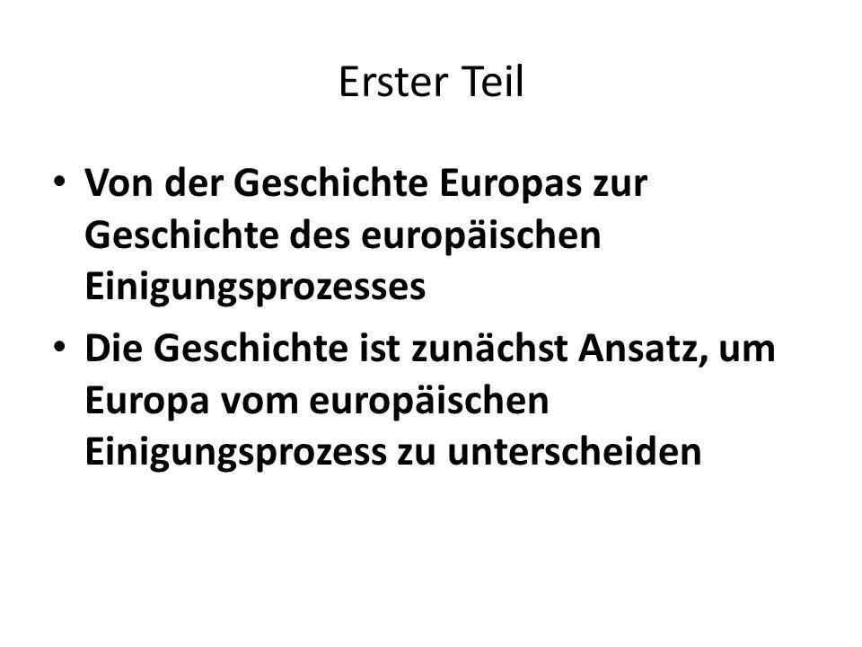 Erster Teil Von der Geschichte Europas zur Geschichte des europäischen Einigungsprozesses.