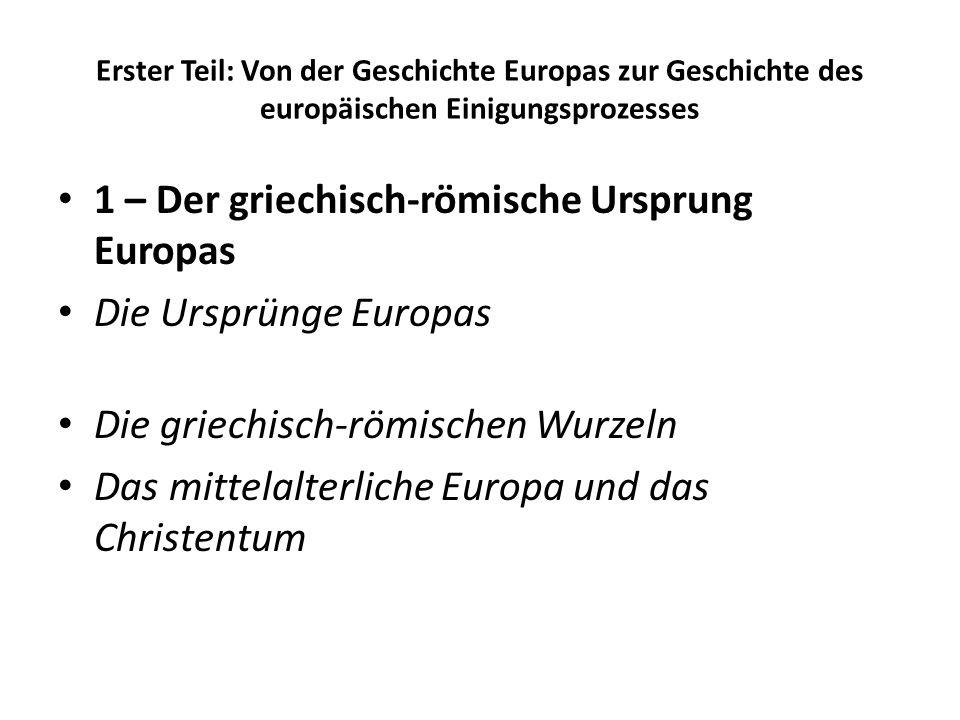 1 – Der griechisch-römische Ursprung Europas Die Ursprünge Europas