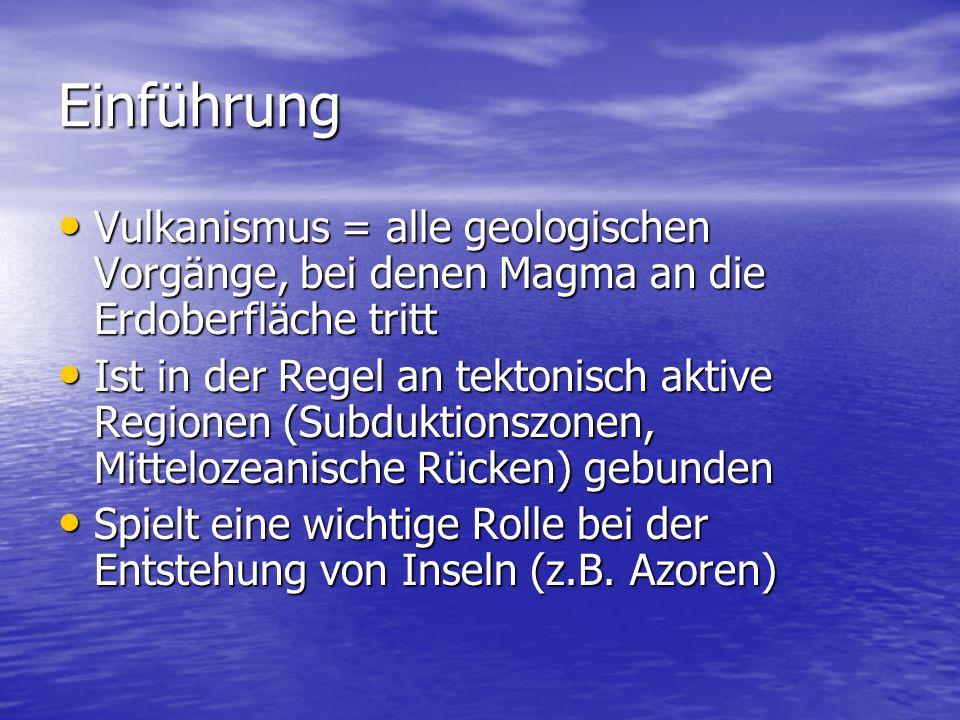 Einführung Vulkanismus = alle geologischen Vorgänge, bei denen Magma an die Erdoberfläche tritt.