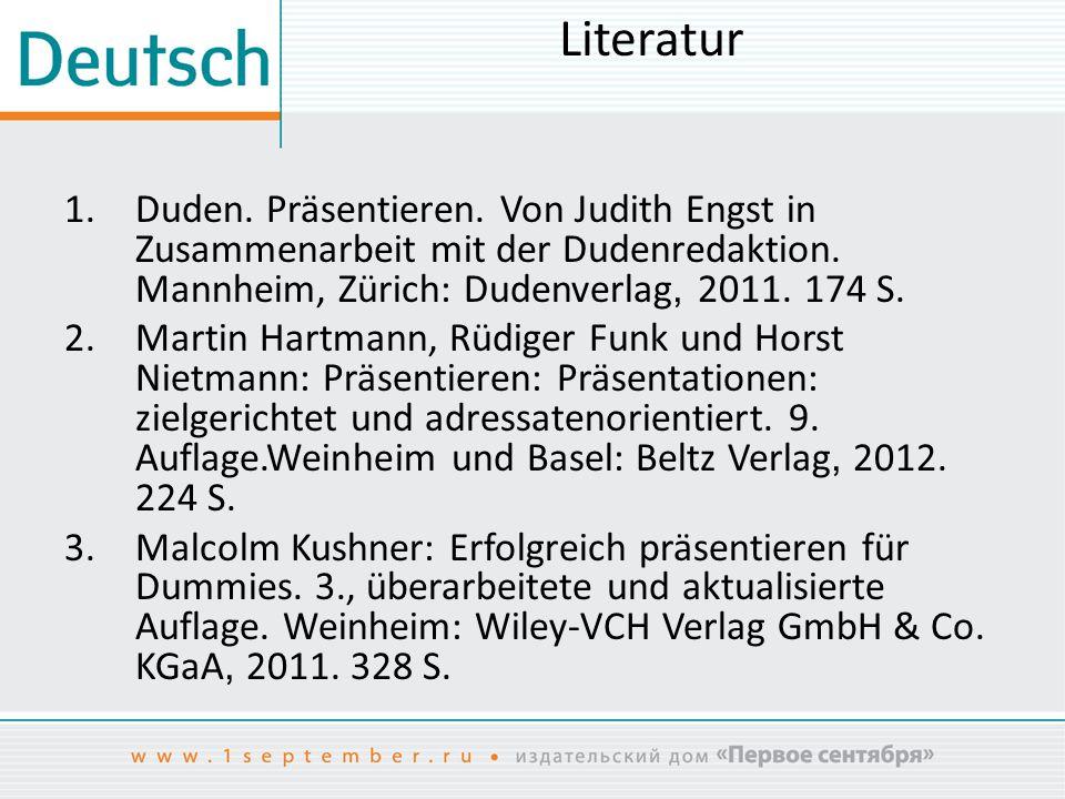 Literatur Duden. Präsentieren. Von Judith Engst in Zusammenarbeit mit der Dudenredaktion. Mannheim, Zürich: Dudenverlag, 2011. 174 S.