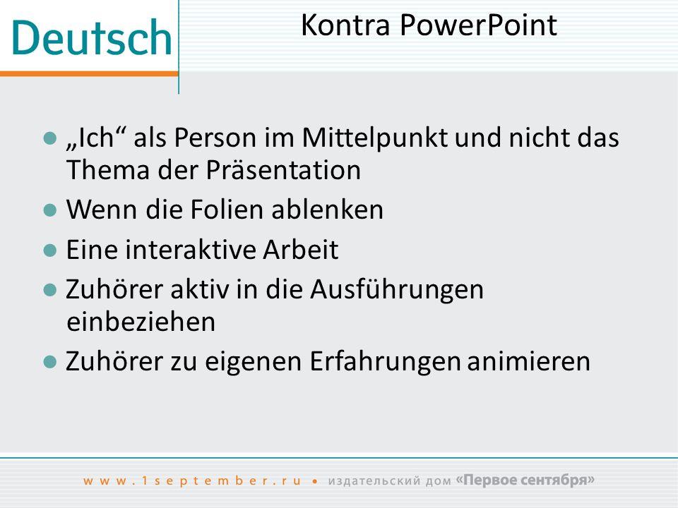 """Kontra PowerPoint ● """"Ich als Person im Mittelpunkt und nicht das Thema der Präsentation. ● Wenn die Folien ablenken."""