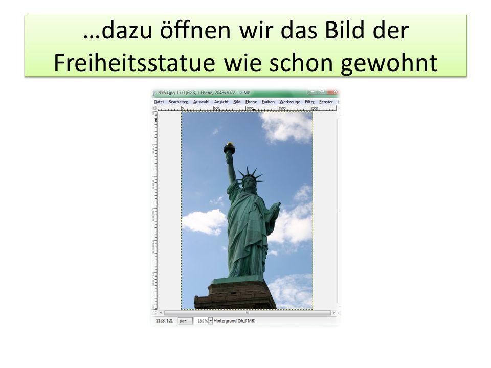 …dazu öffnen wir das Bild der Freiheitsstatue wie schon gewohnt