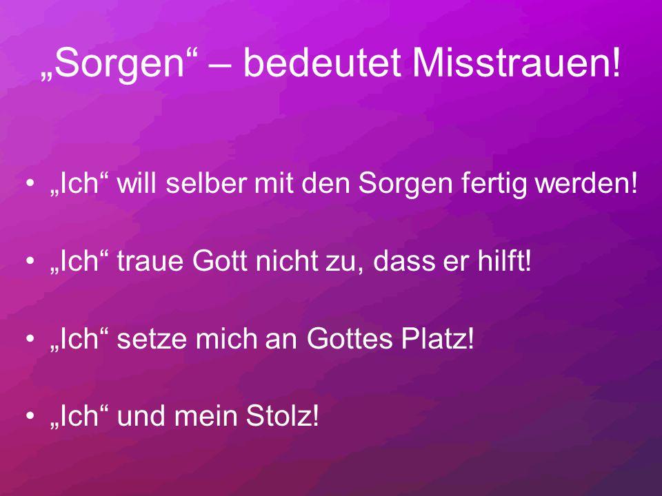 """""""Sorgen – bedeutet Misstrauen!"""