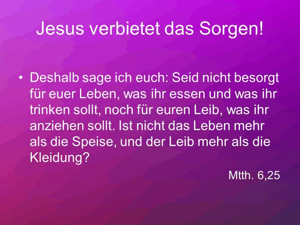Jesus verbietet das Sorgen!