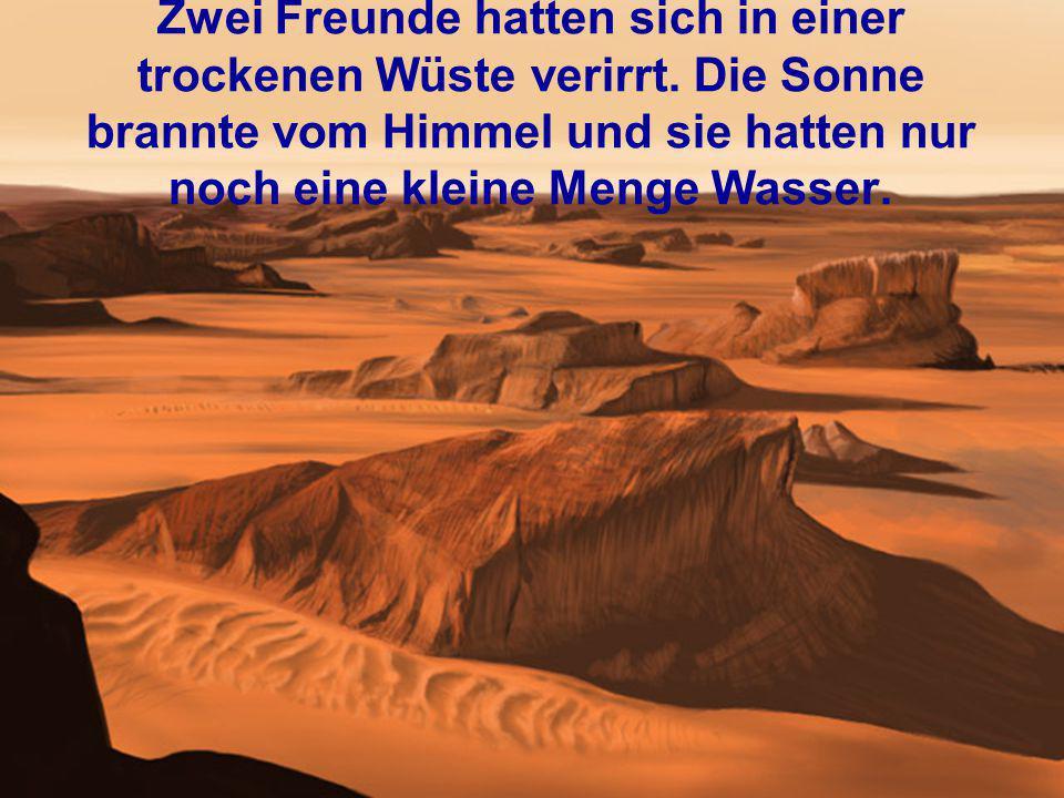 Zwei Freunde hatten sich in einer trockenen Wüste verirrt