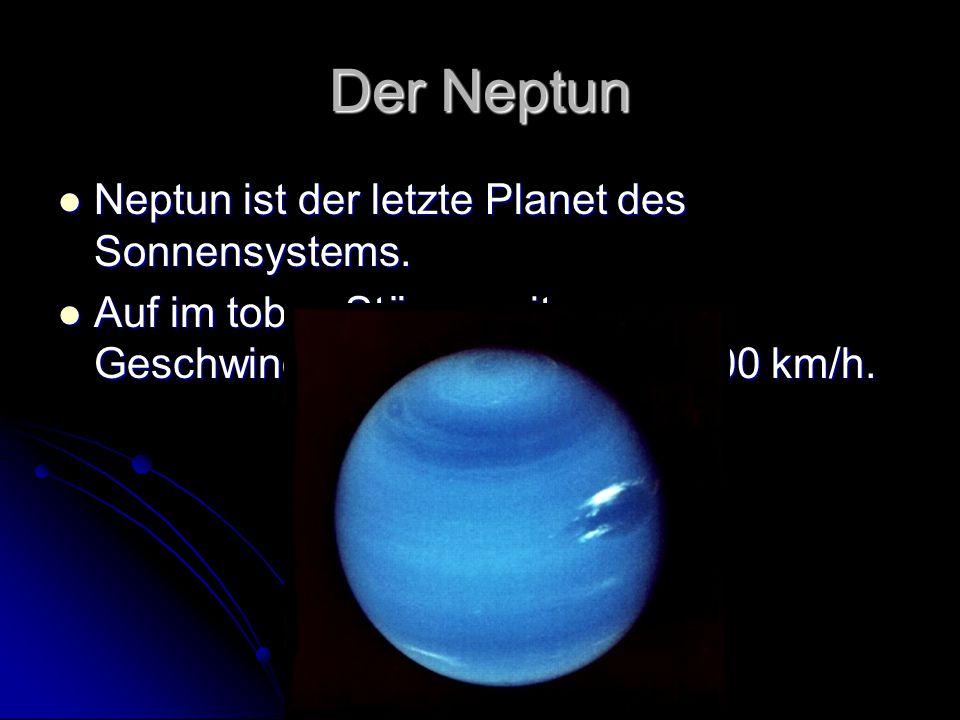 Der Neptun Neptun ist der letzte Planet des Sonnensystems.